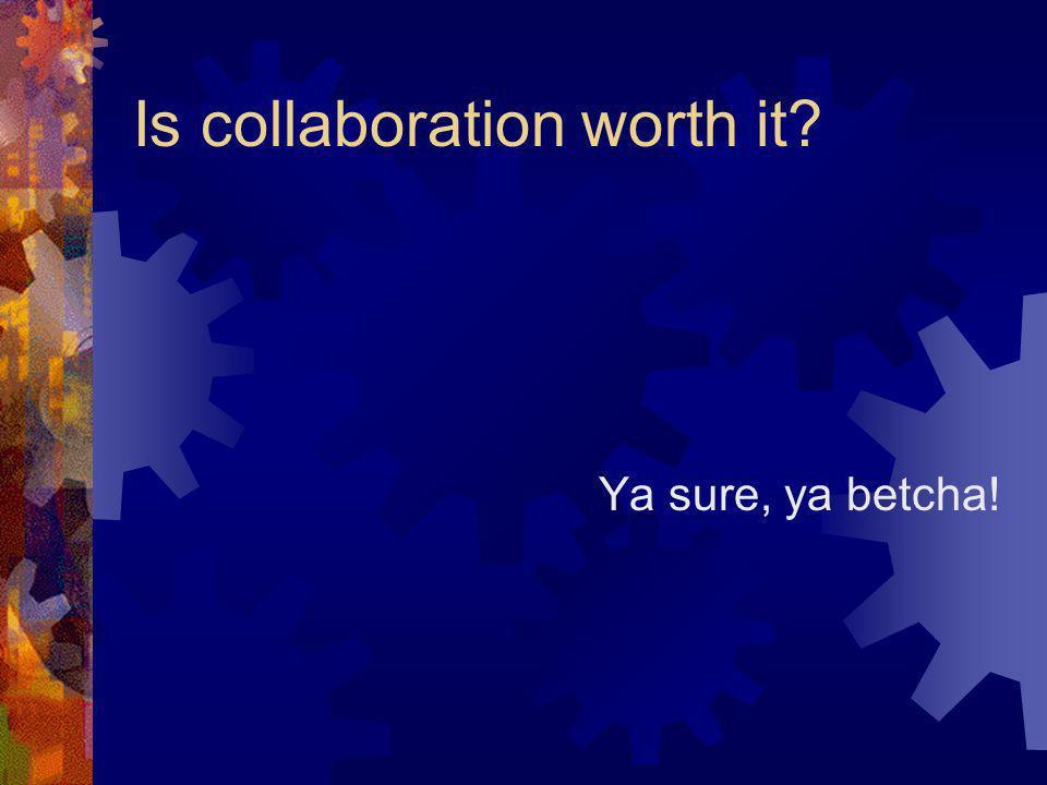 Is collaboration worth it? Ya sure, ya betcha!