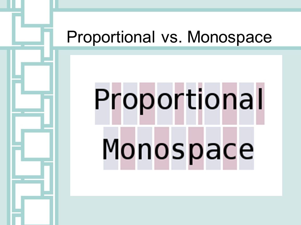Proportional vs. Monospace