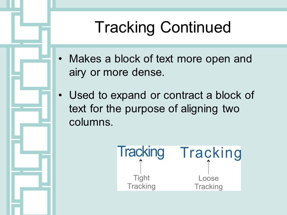 Tracking Continued Makes a block of text more open and airy or more dense.