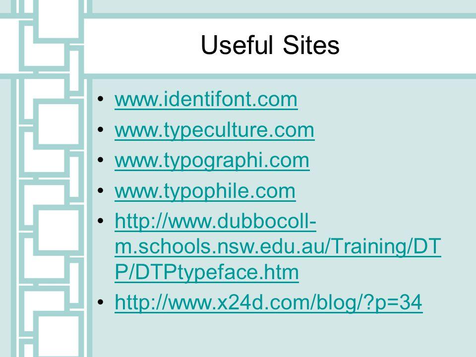 Useful Sites www.identifont.com www.typeculture.com www.typographi.com www.typophile.com http://www.dubbocoll- m.schools.nsw.edu.au/Training/DT P/DTPt