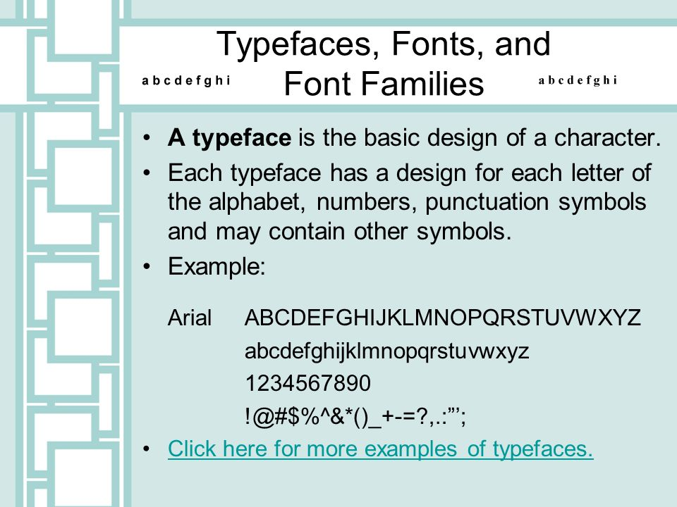 Font Families A font family is the different sizes, weights and variations of a typeface.