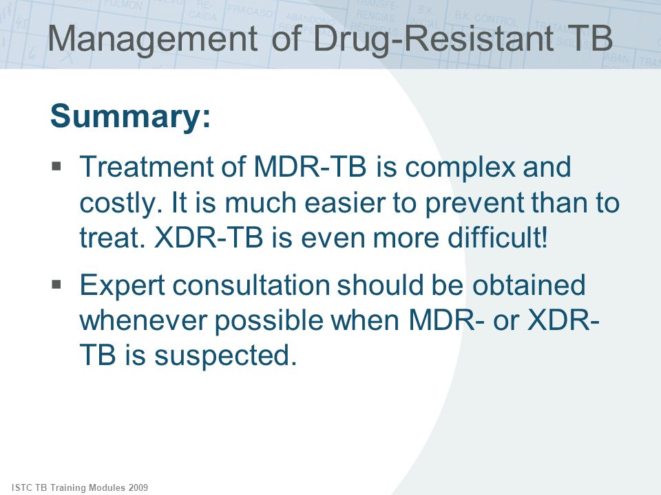ISTC TB Training Modules 2009 Management of Drug-Resistant TB Summary: Treatment of MDR-TB is complex and costly.