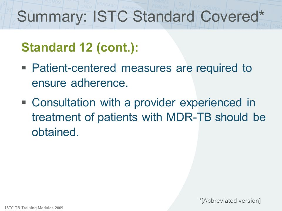 ISTC TB Training Modules 2009 Standard 12 (cont.): Patient-centered measures are required to ensure adherence.