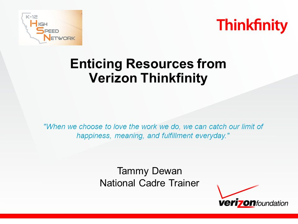 Enticing Resources from Verizon Thinkfinity Tammy Dewan National Cadre Trainer