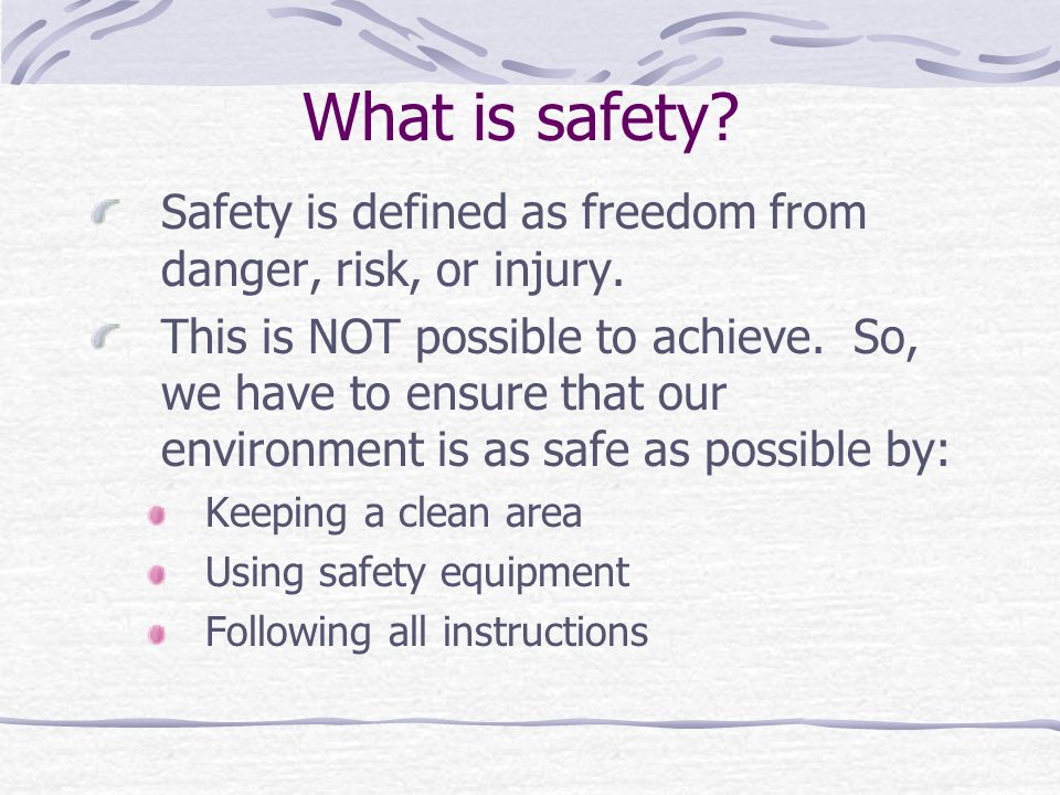 What is safety.Safety is defined as freedom from danger, risk, or injury.