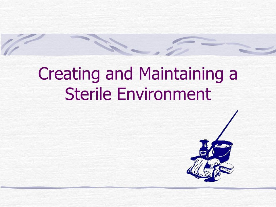 Creating and Maintaining a Sterile Environment