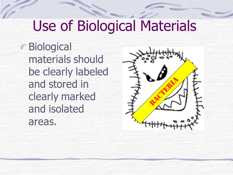 Biological materials should be clearly labeled and stored in clearly marked and isolated areas.