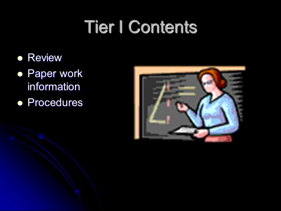 Tier I Contents Review Review Paper work information Paper work information Procedures Procedures