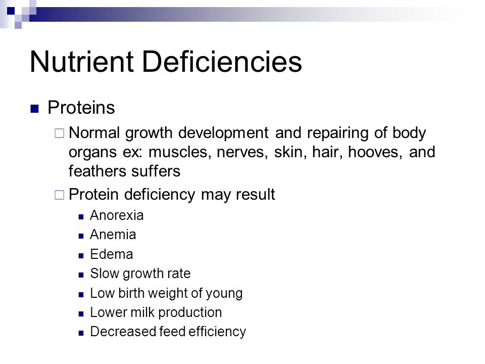 Nutrient Deficiencies Slow growth (common of all nutrients) Water deficiency Overheating slowdown in normal body functions occurs Carbohydrates lack o