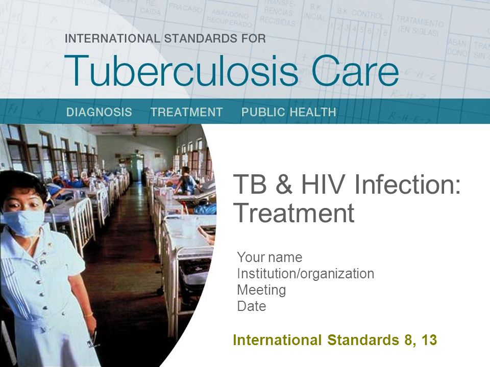 TB & HIV Infection: Treatment Your name Institution/organization Meeting Date International Standard 8, 13 TB & HIV Infection: Treatment Your name Ins