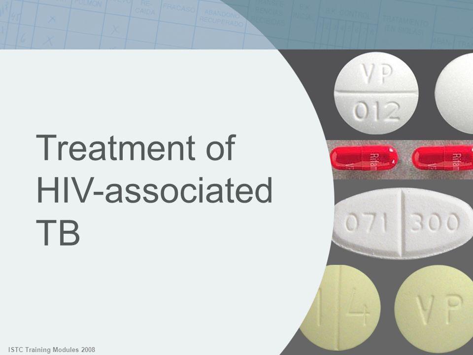 ISTC Training Modules 2008 Treatment of HIV-associated TB