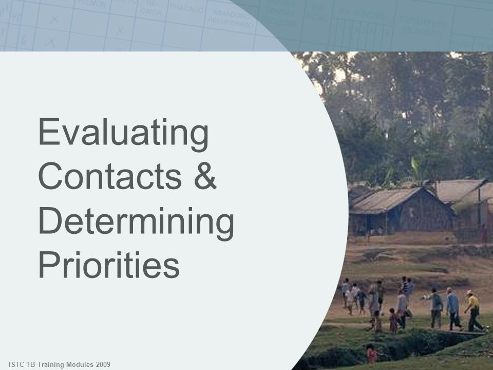 ISTC TB Training Modules 2009 Evaluating Contacts & Determining Priorities