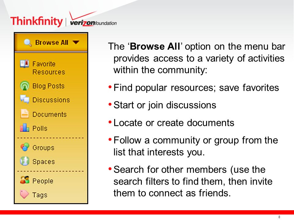 8 The Browse All option on the menu bar provides access to a variety of activities within the community: Find popular resources; save favorites Start or join discussions Locate or create documents Follow a community or group from the list that interests you.