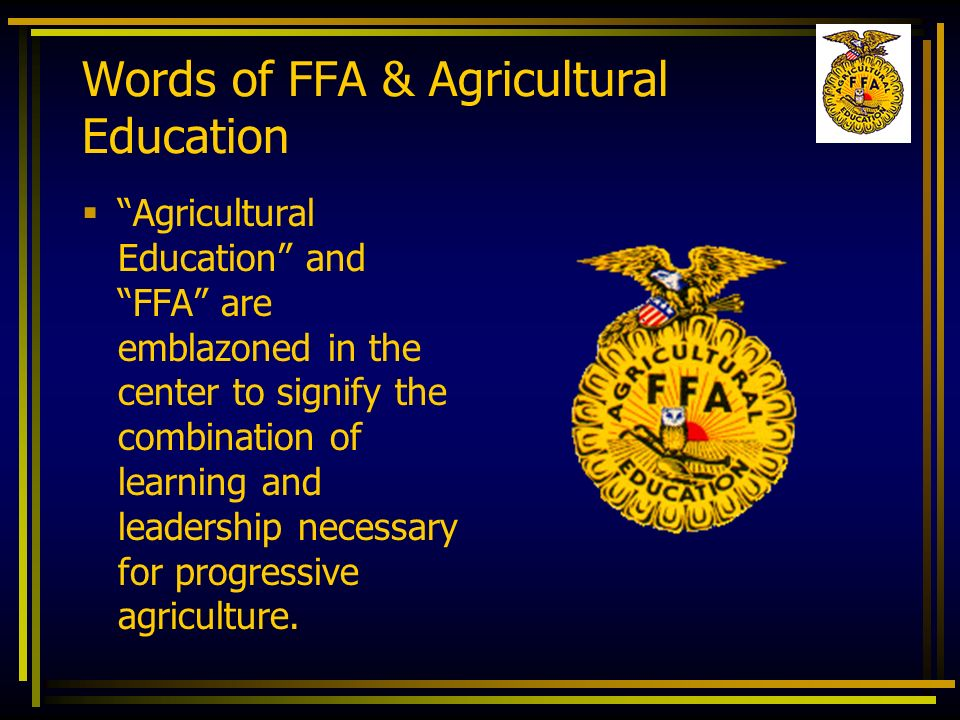 Words of FFA & Agricultural Education Agricultural Education and FFA are emblazoned in the center to signify the combination of learning and leadershi