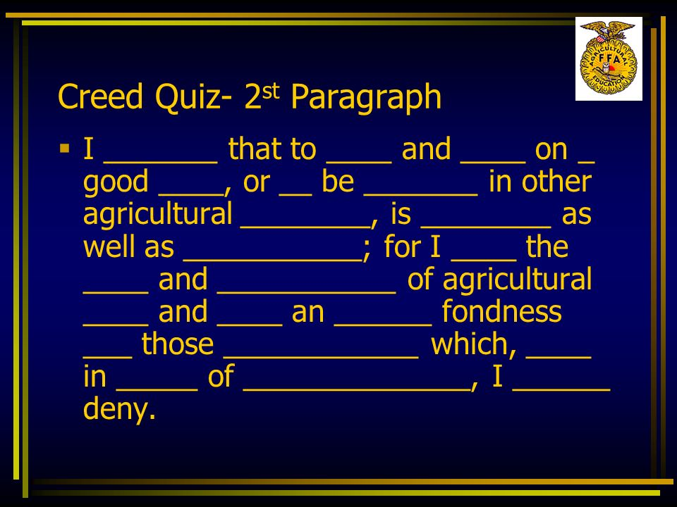 Creed Quiz- 2 st Paragraph I _______ that to ____ and ____ on _ good ____, or __ be _______ in other agricultural ________, is ________ as well as ___