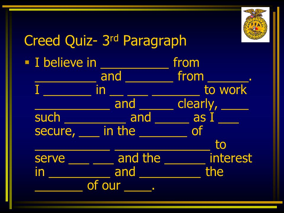 Creed Quiz- 3 rd Paragraph I believe in __________ from _________ and _______ from ______. I _______ in __ ___ _______ to work ___________ and _____ c