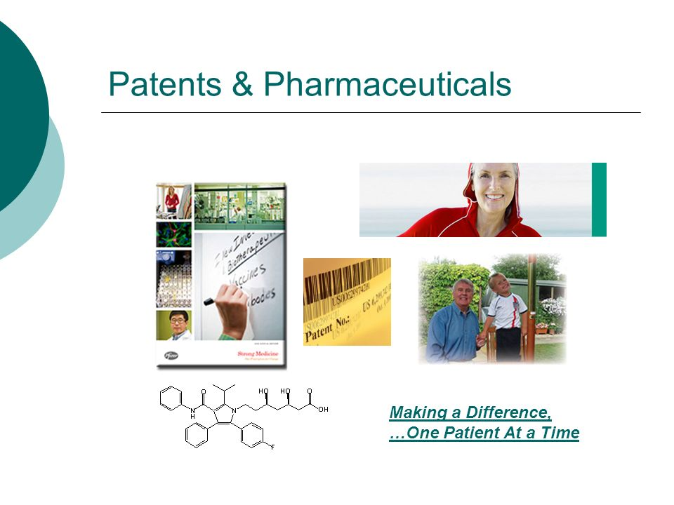 Patents & Pharmaceuticals Making a Difference, …One Patient At a Time