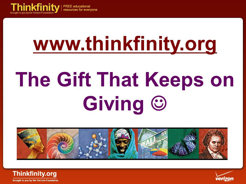 www.thinkfinity.org The Gift That Keeps on Giving