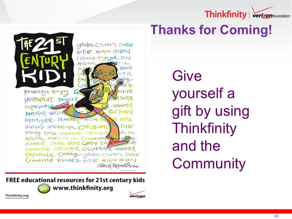 20 Thanks for Coming! Give yourself a gift by using Thinkfinity and the Community