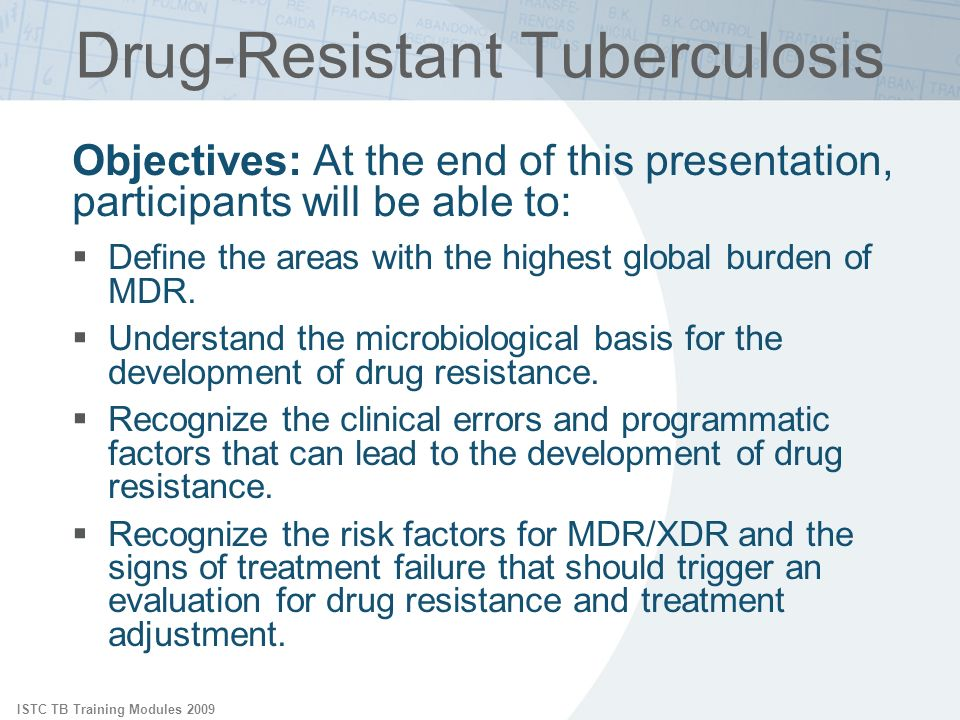 ISTC TB Training Modules 2009 Drug-Resistant Tuberculosis Objectives: At the end of this presentation, participants will be able to: Define the areas