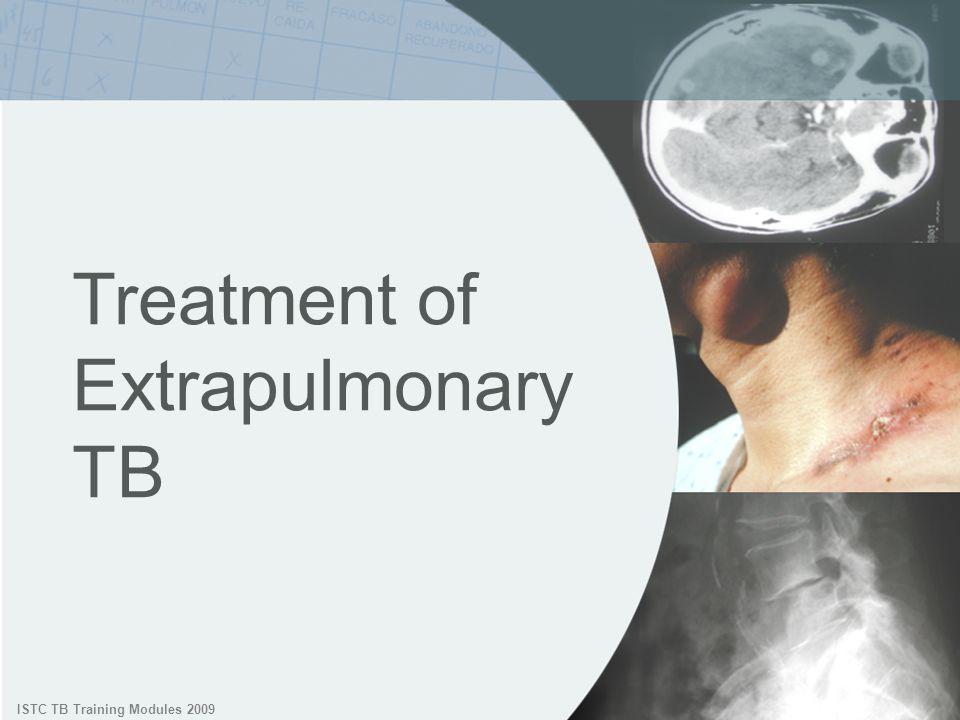 ISTC TB Training Modules 2009 Treatment of Extrapulmonary TB