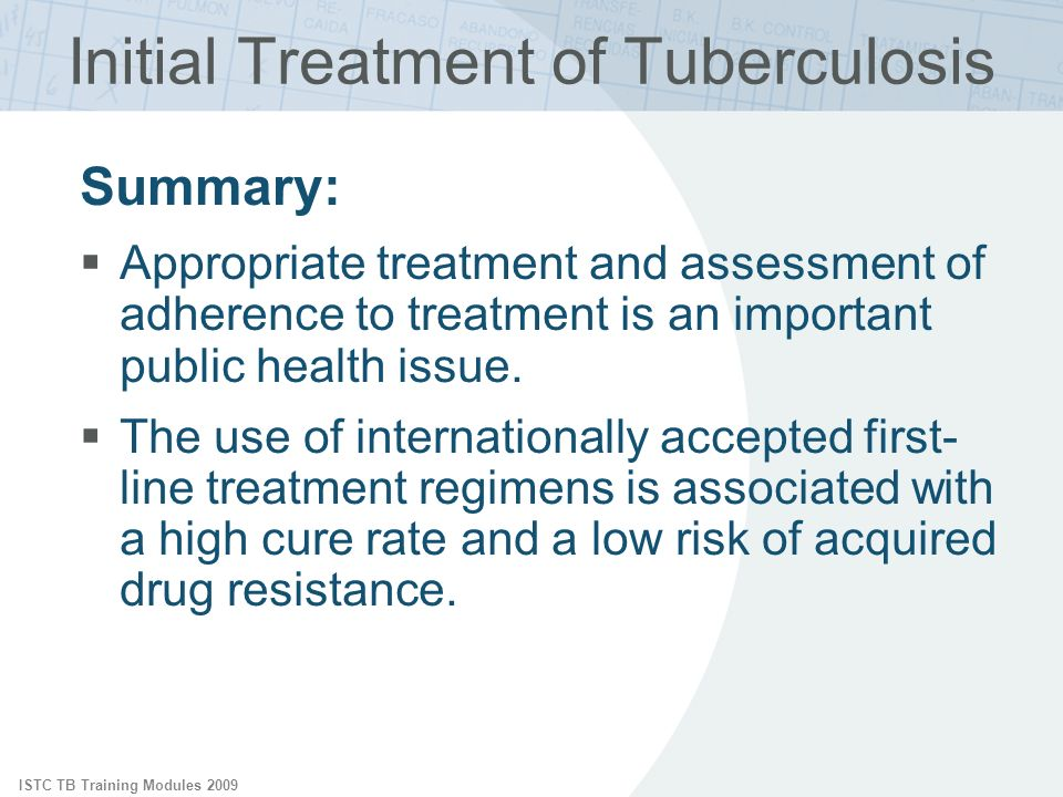 ISTC TB Training Modules 2009 Summary: Appropriate treatment and assessment of adherence to treatment is an important public health issue. The use of