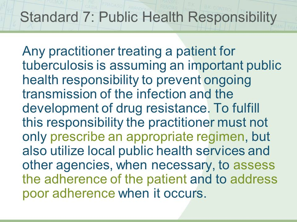 ISTC TB Training Modules 2009 Standard 7: Public Health Responsibility Any practitioner treating a patient for tuberculosis is assuming an important p