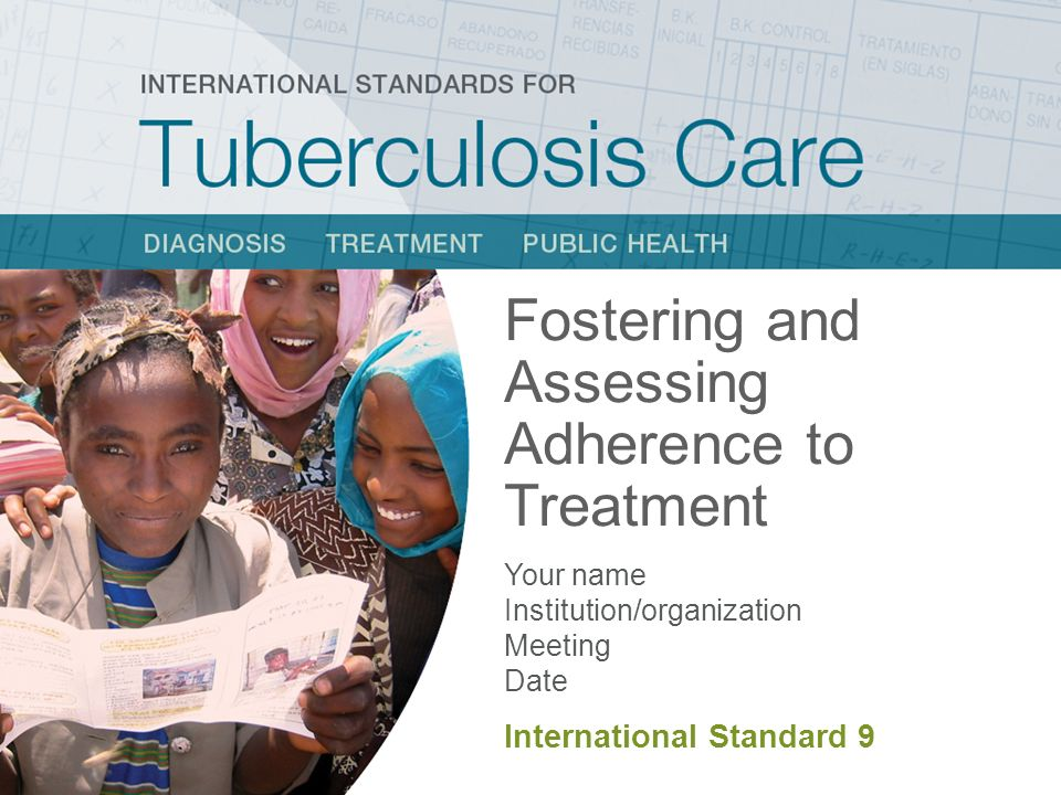 ISTC Training Modules 2008 Therapy and Condition-Related Factors Interventions: Education about tuberculosis and the need for treatment adherence Education on use of medications and adverse effects Use of fixed-dose combination preparations Agreements (written or verbal) to return for an appointment or course of treatment Continuous monitoring and reassessment Tailor treatment support to needs of patients