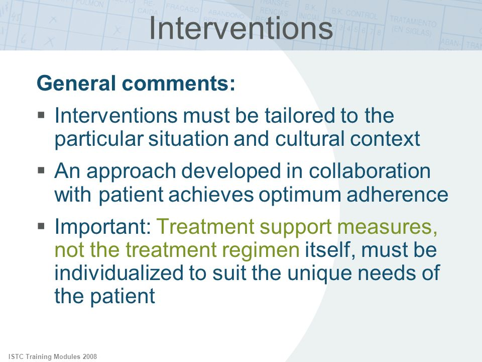 ISTC Training Modules 2008 Interventions General comments: Interventions must be tailored to the particular situation and cultural context An approach