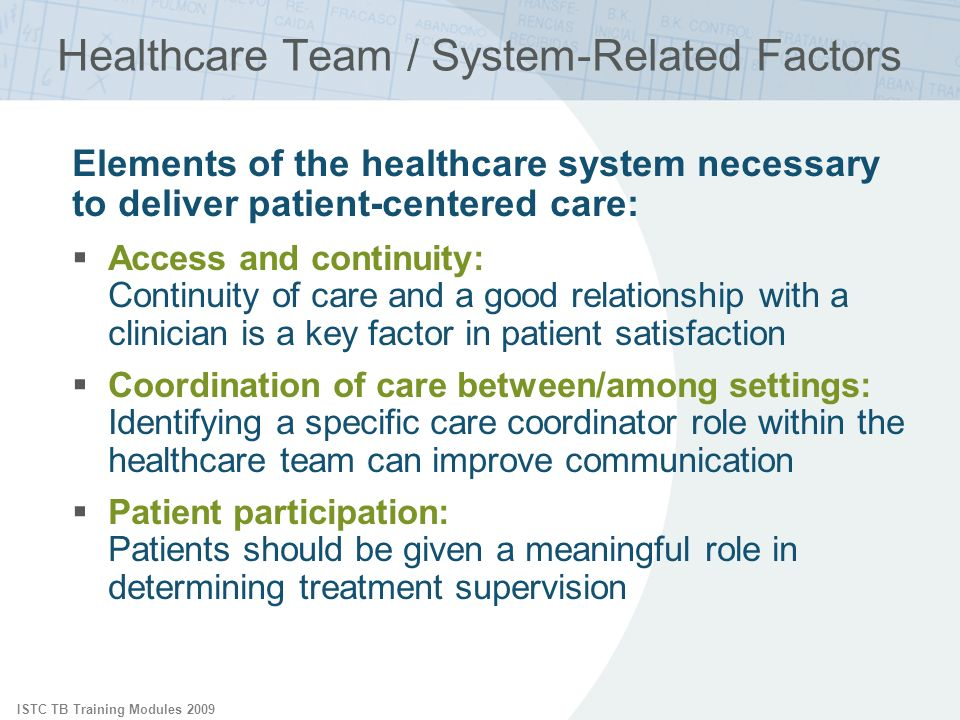 ISTC TB Training Modules 2009 Healthcare Team / System-Related Factors Elements of the healthcare system necessary to deliver patient-centered care: A