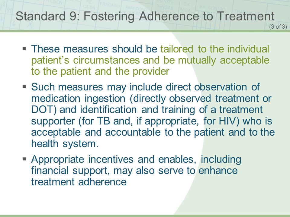 ISTC TB Training Modules 2009 Standard 9: Fostering Adherence to Treatment These measures should be tailored to the individual patients circumstances
