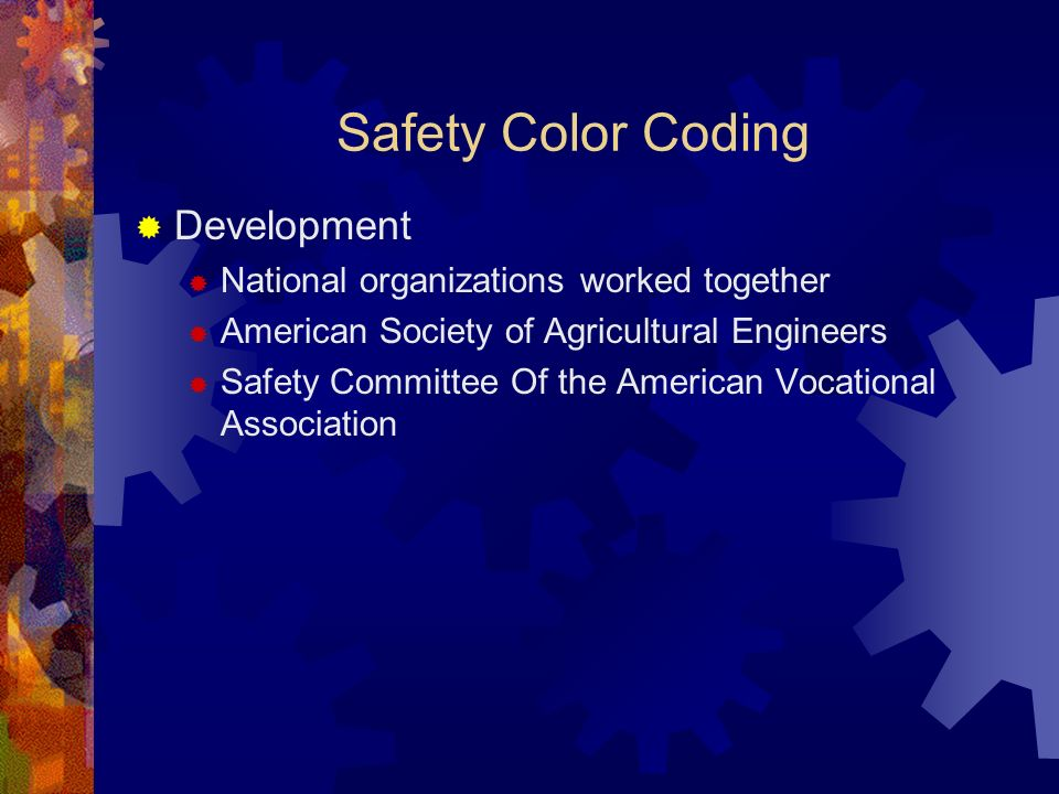 Safety Color Coding Development National organizations worked together American Society of Agricultural Engineers Safety Committee Of the American Vocational Association