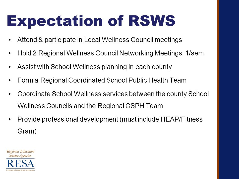 Expectation of RSWS Attend & participate in Local Wellness Council meetings Hold 2 Regional Wellness Council Networking Meetings.