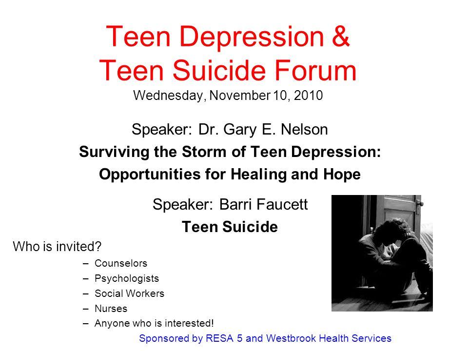 Teen Depression & Teen Suicide Forum Wednesday, November 10, 2010 Speaker: Dr.