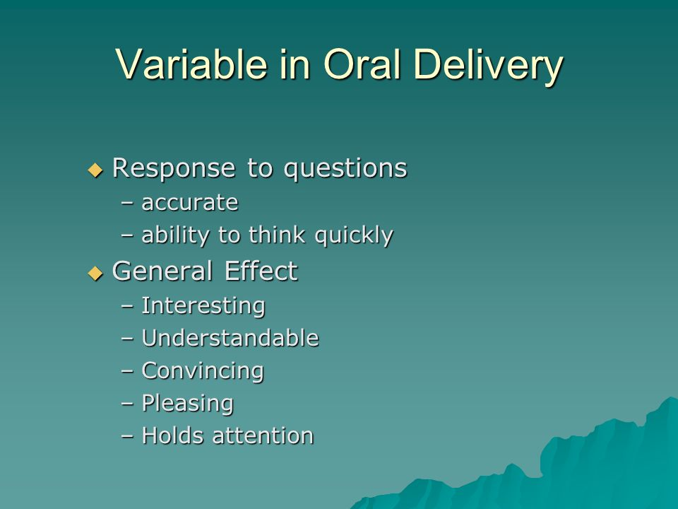 Variable in Oral Delivery Response to questions Response to questions –accurate –ability to think quickly General Effect General Effect –Interesting –
