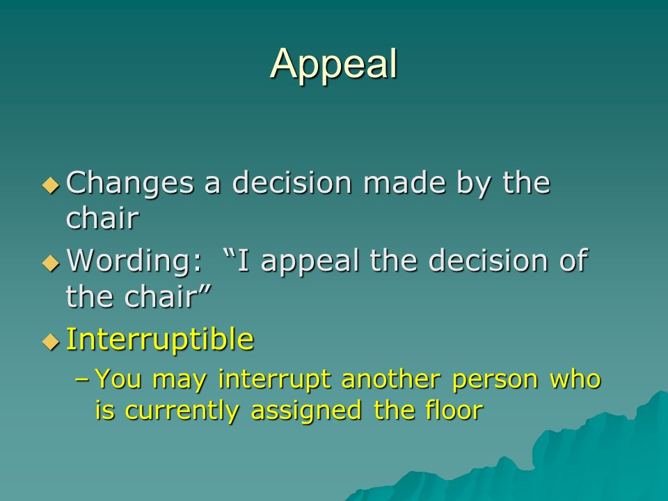 Appeal Changes a decision made by the chair Changes a decision made by the chair Wording: I appeal the decision of the chair Wording: I appeal the dec