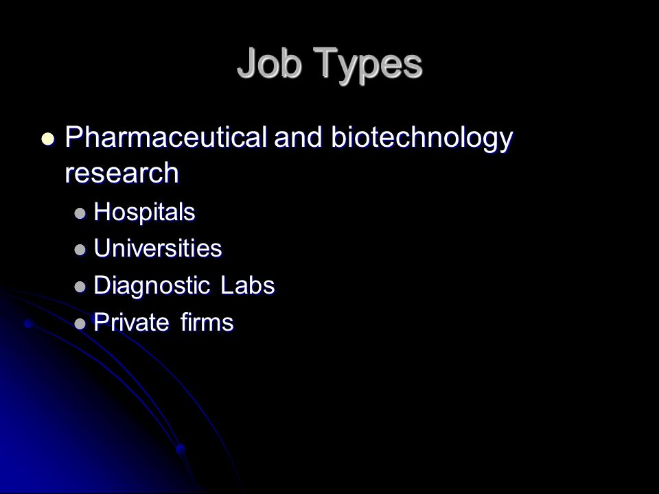 Job Types Pharmaceutical and biotechnology research Pharmaceutical and biotechnology research Hospitals Hospitals Universities Universities Diagnostic