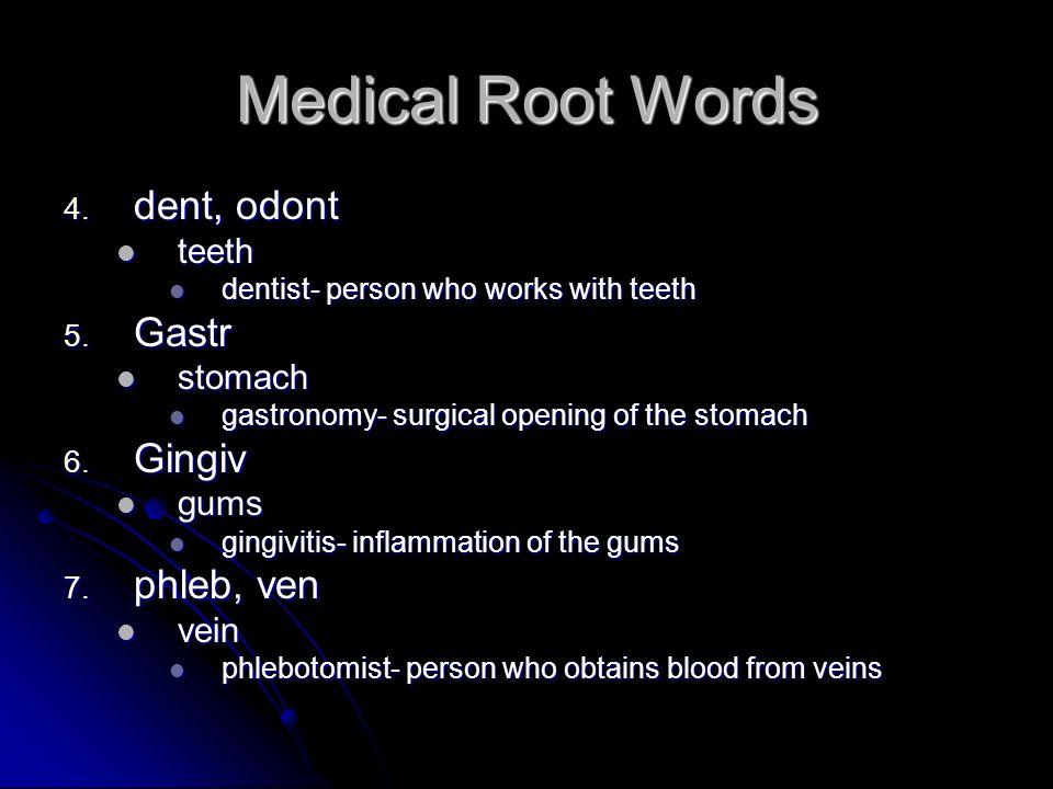 Medical Root Words 4. dent, odont teeth teeth dentist- person who works with teeth dentist- person who works with teeth 5. Gastr stomach stomach gastr