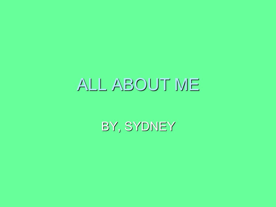 ALL ABOUT ME BY, SYDNEY