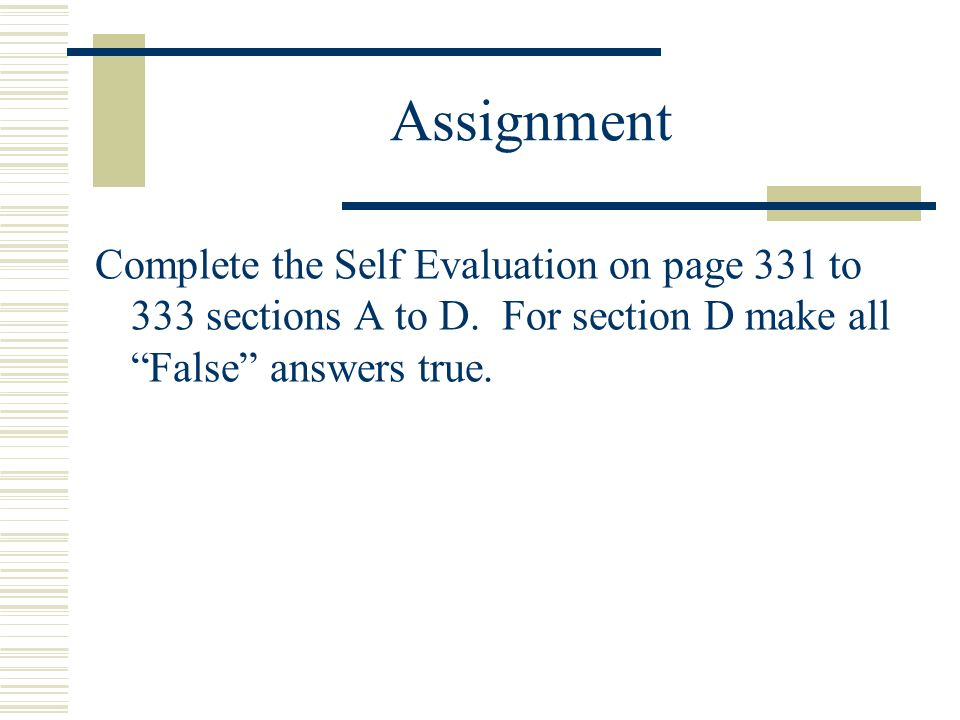 Assignment Complete the Self Evaluation on page 331 to 333 sections A to D.