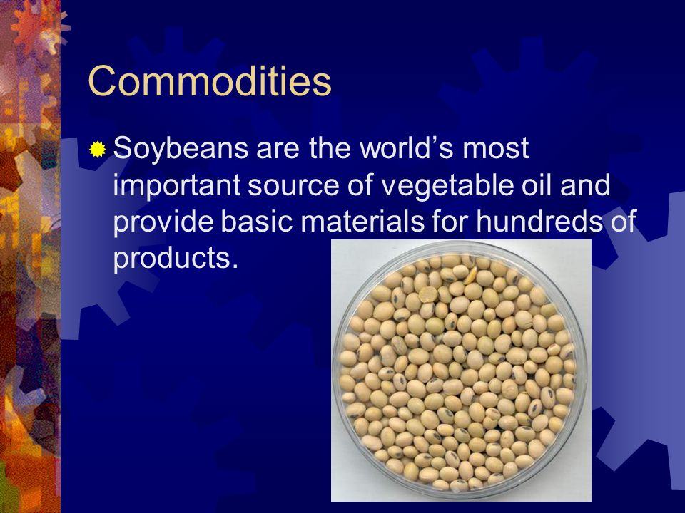 Commodities Soybeans are the worlds most important source of vegetable oil and provide basic materials for hundreds of products.