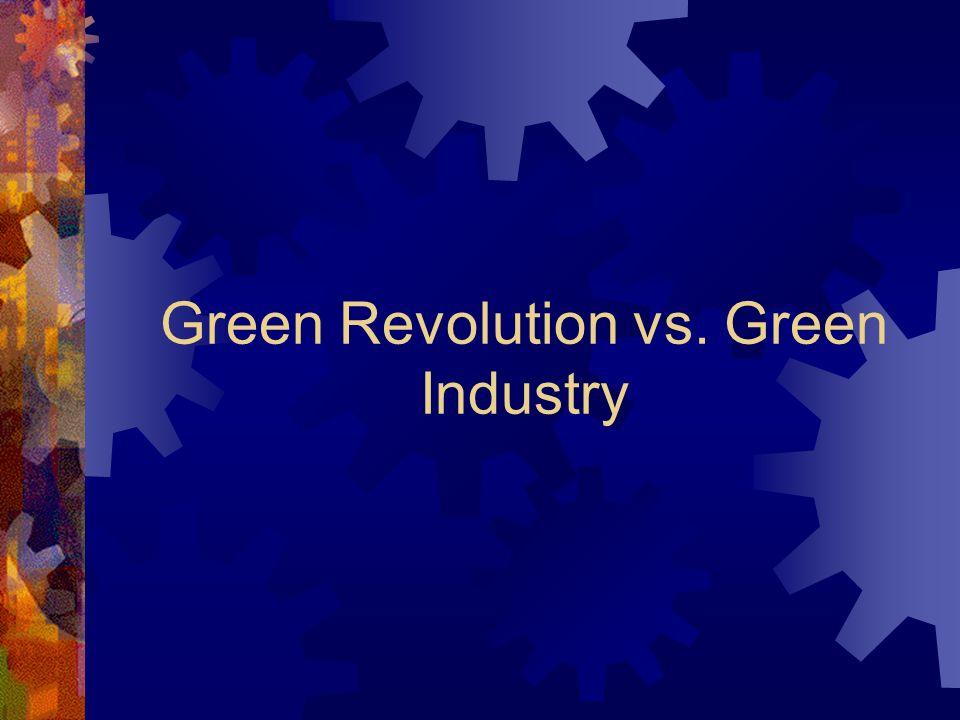 Green Revolution vs. Green Industry