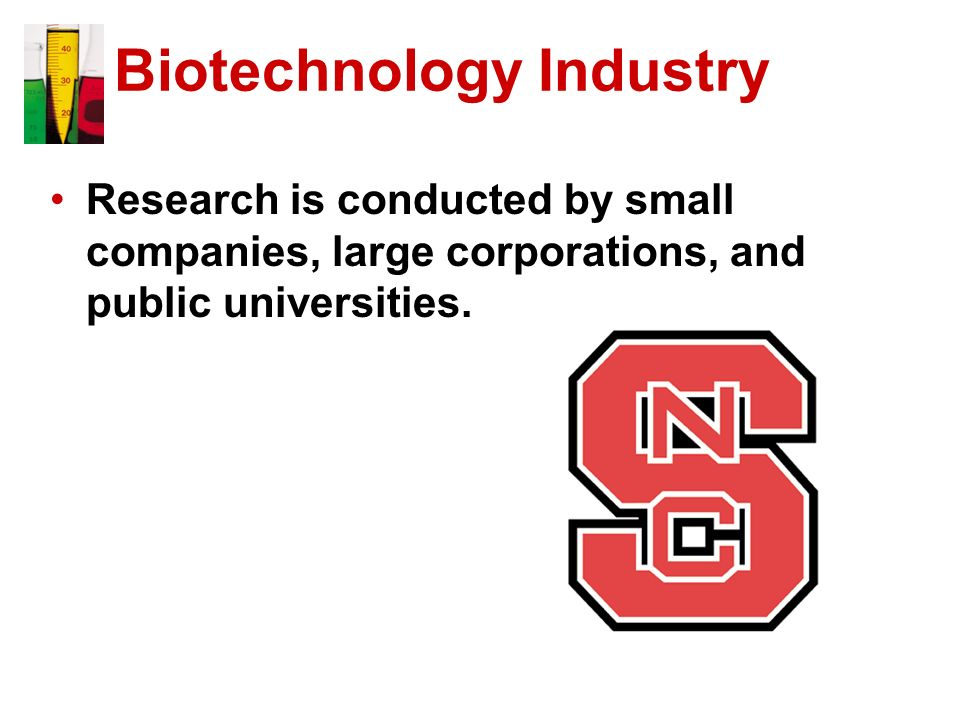 Biotechnology Industry Research is conducted by small companies, large corporations, and public universities.