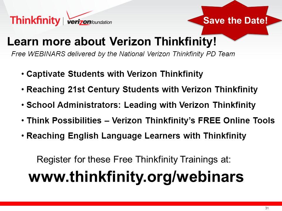 31 Captivate Students with Verizon Thinkfinity Reaching 21st Century Students with Verizon Thinkfinity School Administrators: Leading with Verizon Thi