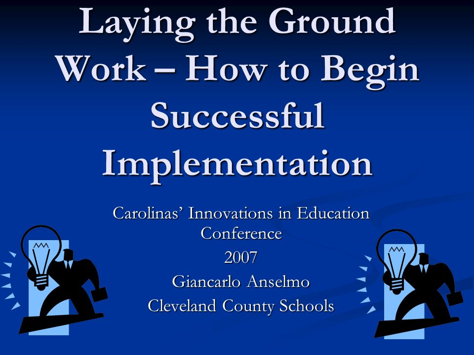 Laying the Ground Work – How to Begin Successful Implementation Carolinas Innovations in Education Conference 2007 Giancarlo Anselmo Cleveland County Schools