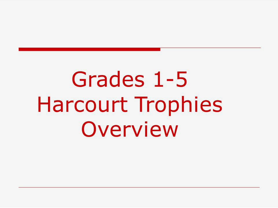 Grades 1-5 Harcourt Trophies Overview