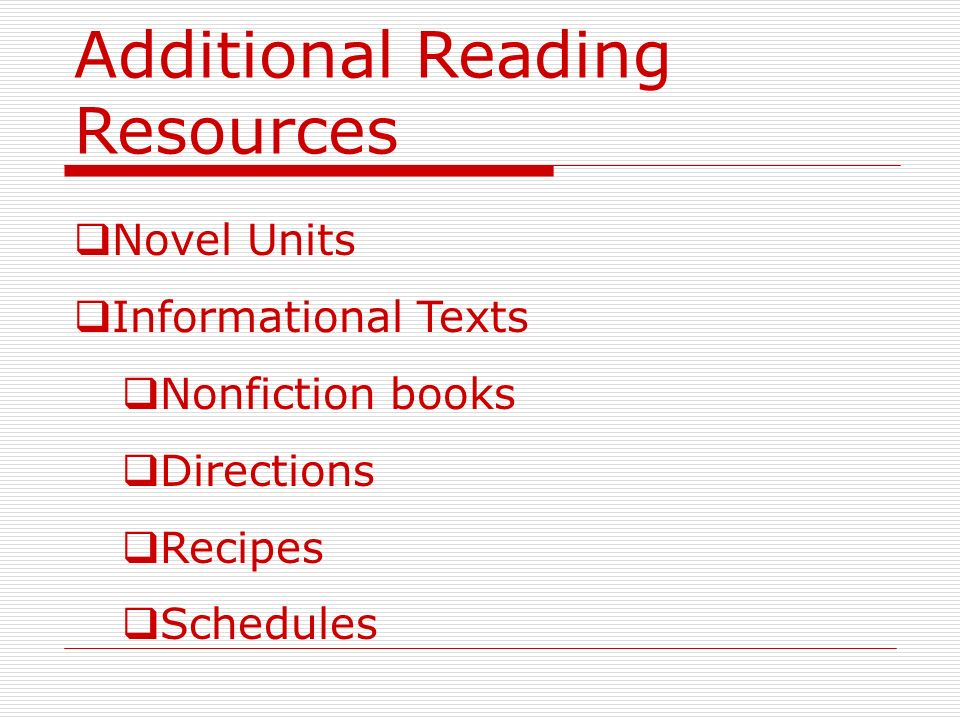 Additional Reading Resources Novel Units Informational Texts Nonfiction books Directions Recipes Schedules