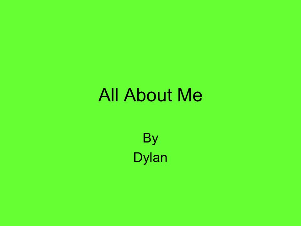 All About Me By Dylan