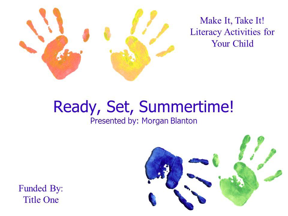 Ready, Set, Summertime. Presented by: Morgan Blanton Make It, Take It.