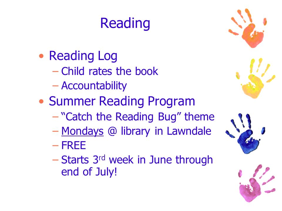 Reading Reading Log –Child rates the book –Accountability Summer Reading Program –Catch the Reading Bug theme –Mondays @ library in Lawndale –FREE –St